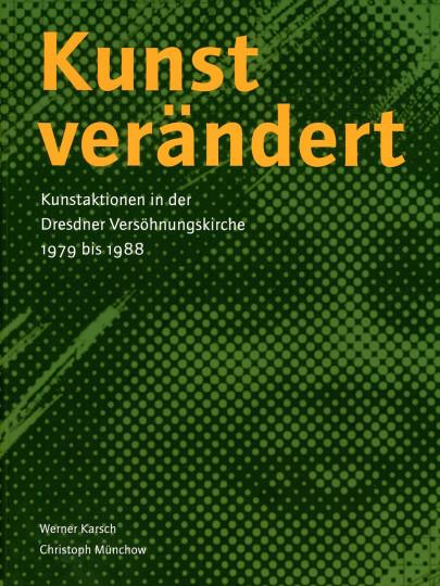 """""""Kunst verändert – Kunstaktionen in der Dresdner Versöhnungskirche 1979 bis 1988"""" Werner Karsch, Christoph Münchow, Sandstein-Verlag"""
