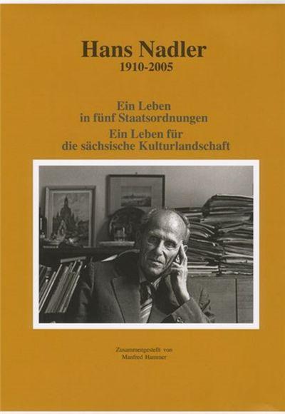 Hans Nadler 1910-2005: Ein Leben in fünf Staatsordnungen – ein Leben für die Sächsische Kulturlandschaft